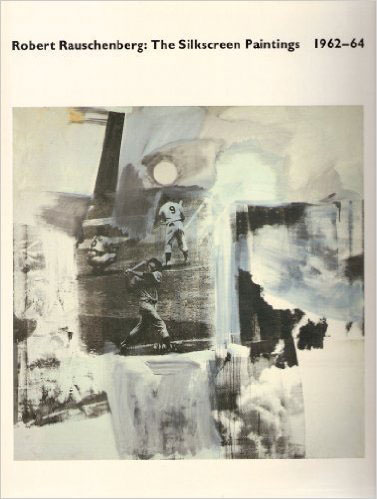 Robert Rauschenberg: The Silkscreen Paintings, 1962-64, Whitney Museum of American Art, 1990.